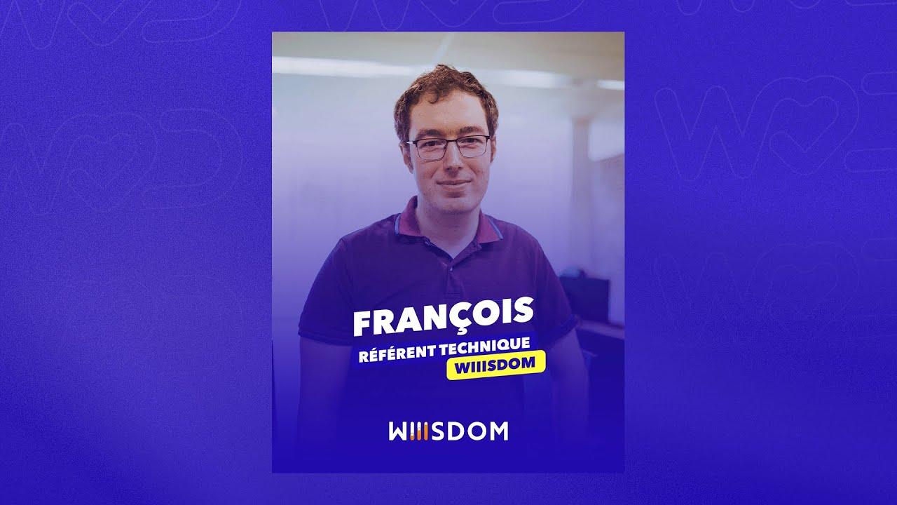 Life at Wiiisdom - Rencontrez François, Référent Technique