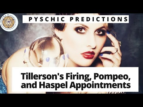 Psychic Predictions: Tillerson's Firing, Pompeo and Haspel Appointments