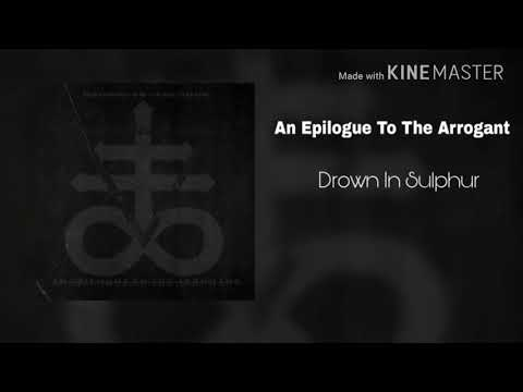 Drown In Sulphur - An Epilogue To The Arrogant