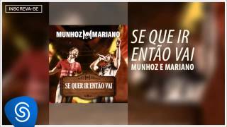 Munhoz & Mariano - Se Quer Ir, Então Vai (Áudio Oficial)