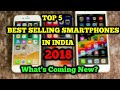 5 BEST SELLING SMARTPHONES IN INDIA ||2018|| WHAT'S IS COMING NEW?