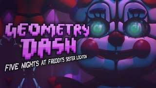 GEOMETRY DASH: FIVE NIGHTS AT FREDDY'S SISTER LOCATION ! NIVELES A FULL