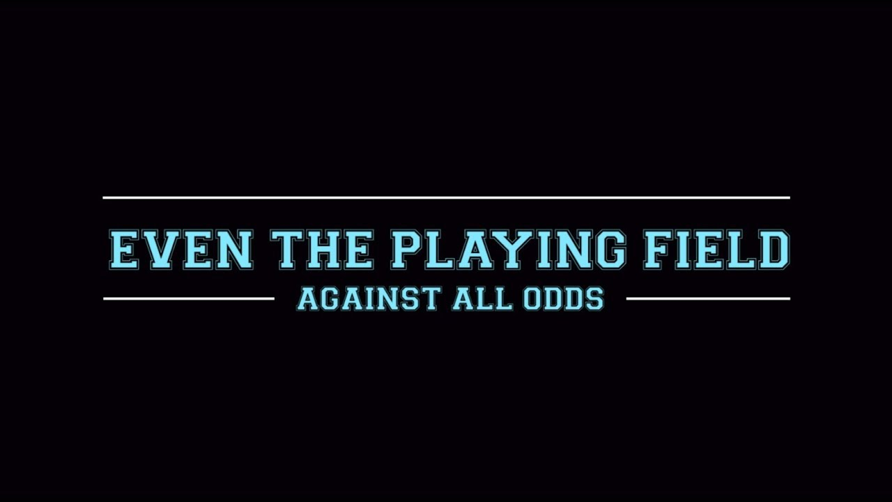 Even the Playing Field - Against All Odds