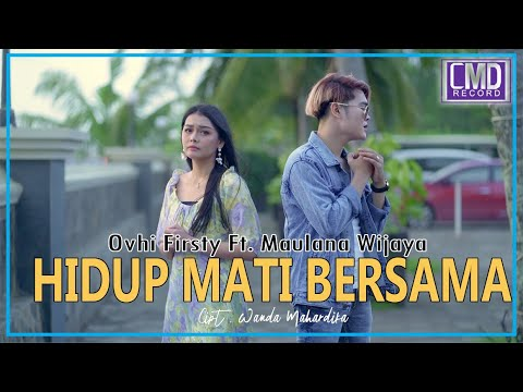 DOWNLOAD: Ovhi Firsty Ft. Maulana Wijaya – Hidup Mati Bersama (Official Music Video) Mp4 song