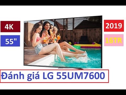 Trên tay Smart Tivi LG 55UM7600 màn 4K tràn viền 55 inch 2019