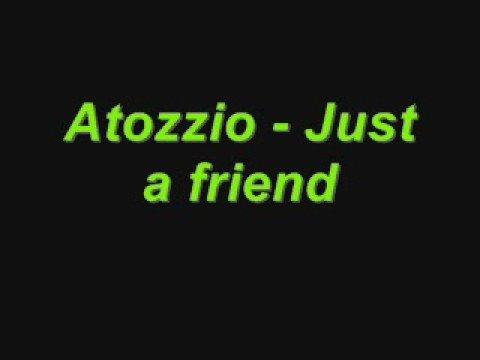 Atozzio - Just a friend