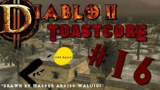 Diablo II ToastCore | Part 16 (SHOOTING THE BALLS!)