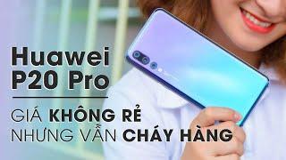 Huawei P20 Pro giá không rẻ nhưng vẫn cháy hàng là vì sao?