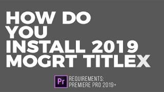How Do You Install 2019 Premiere Pro .mogrt Titles?