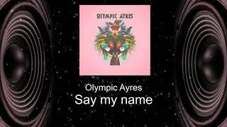 Olympic Ayres - Say my name