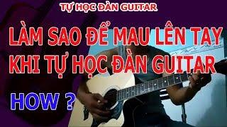 Tự học đàn guitar: LÀM THẾ NÀO ĐỂ TỰ  HỌC ĐÀN GUITAR NHANH LÊN TAY