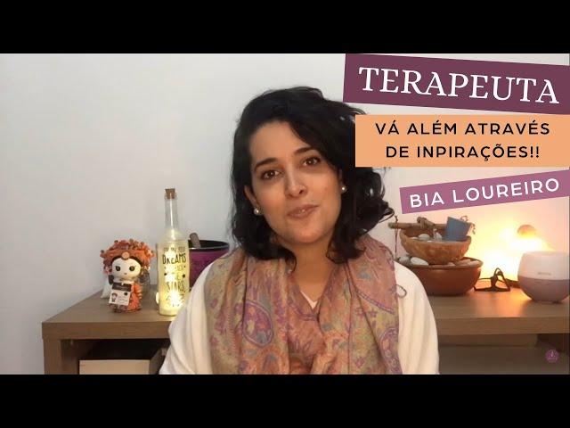 Terapeuta, tenha inspirações para ir além! | Bia Loureiro