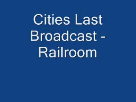 Cities Last Broadcast - Railroom