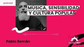 Música, sensibilidad y cultura popular   Pablo Semán