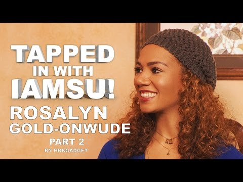 TAPPED IN WITH IAMSU!: Ep. 6 - Rosalyn Gold-Onwude Pt.2
