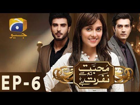 Mohabbat Tum Se Nafrat Hai - Episode 6 | Har Pal Geo