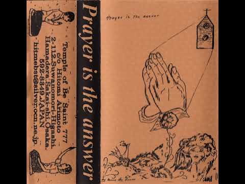 Prayer is the Answer (Japanese Cassette Tape Compilation - Temple of Be Saint 777, 777was666)