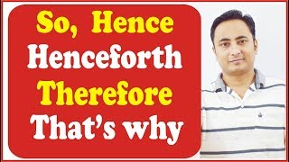 SO / HENCE/ HENCEFORTH / THEREFORE / THAT'S WHY