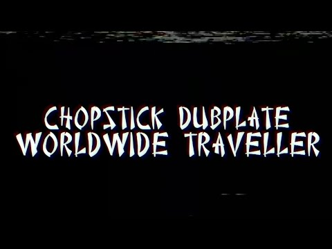 Chopstick Dubplate - Worldwide Traveller ft. Top Cat & Mr. Williamz