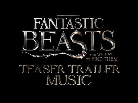 Fantastic Beasts and Where to Find Them (2016) - TEASER TRAILER MUSIC