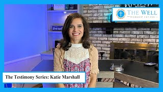 The Testimony Series - Katie Marshall