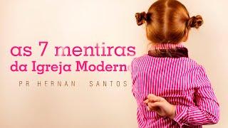 As Sete Mentiras da Igreja Moderna - Pr. Hernane Santos