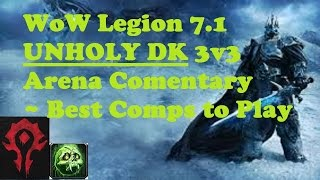 wow legion 7 1 pvp unholy dk 3v3 arena commentary best comps to play