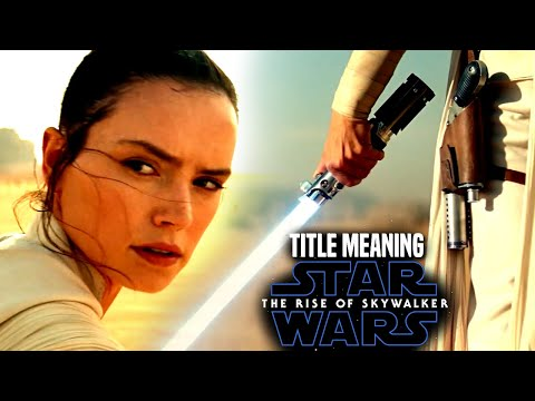 Star Wars The Rise Of Skywalker Title Meaning Hints Revealed (Star Wars Episode 9)