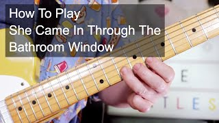 'She Came In Through The Bathroom Window' The Beatles Guitar Lesson