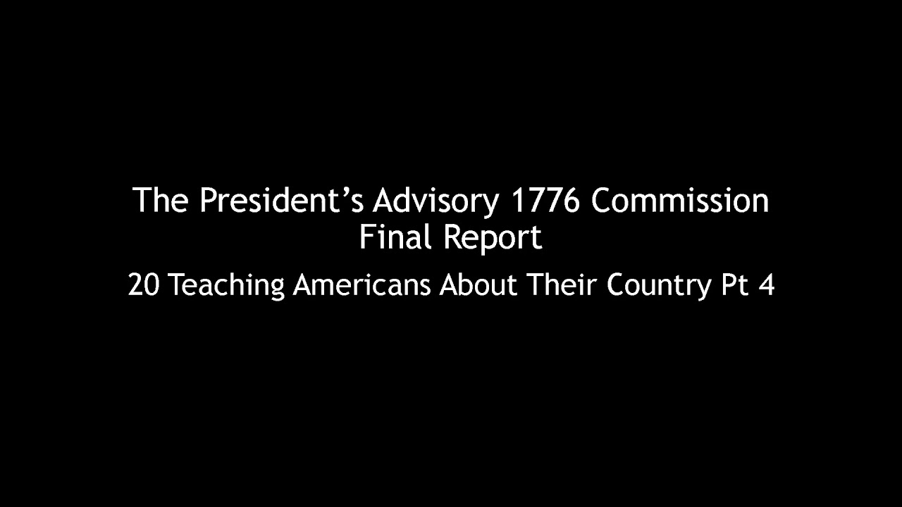 The President's Advisory 1776 Commission Final Report 20 Teaching Americans About Their Country 4/4
