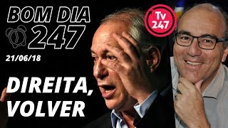 Baixar Bom dia 247 (21/6/18) – Ciro flerta com a direita e Lava Jato atinge tucanos em SP