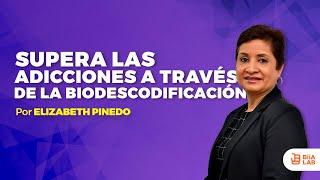 Supera Las Adicciones a Través de La Biodescodificación Elizabeth Pinedo