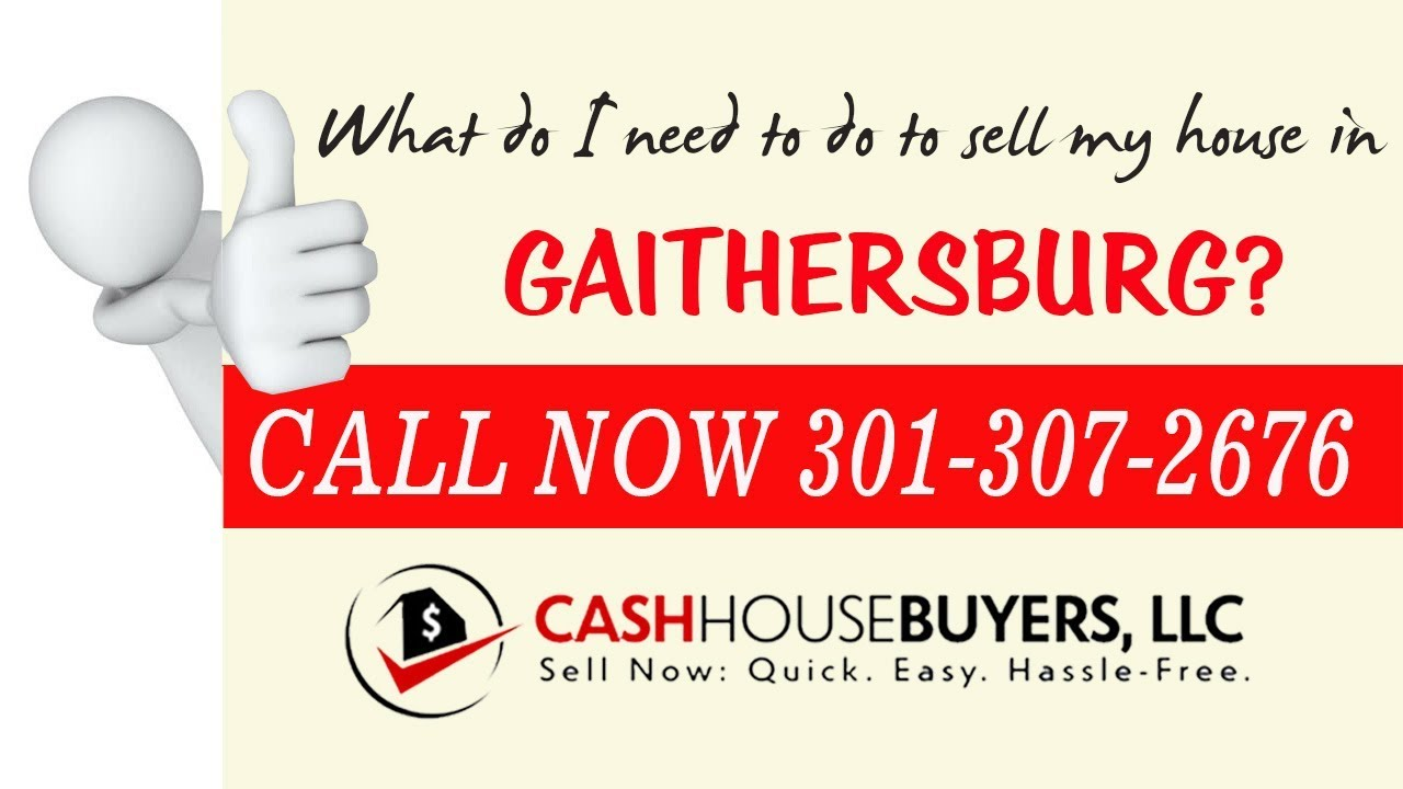 What do I need to do to sell my house fast in Gaithersburg MD | Call 301 307 2676 |  We Buy House