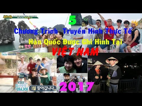 5 Show Truyền Hình Thực Tế Hàn Quốc Ghi Hình Tại Việt Nam 2017 - Muôn Màu Cuộc Sống