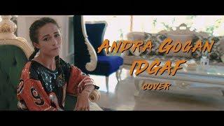 Смотреть клип Andra Gogan - Idgaf | Cover