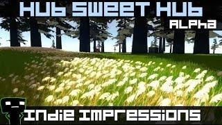 Indie Impressions - Hub Sweet Hub (Alpha)