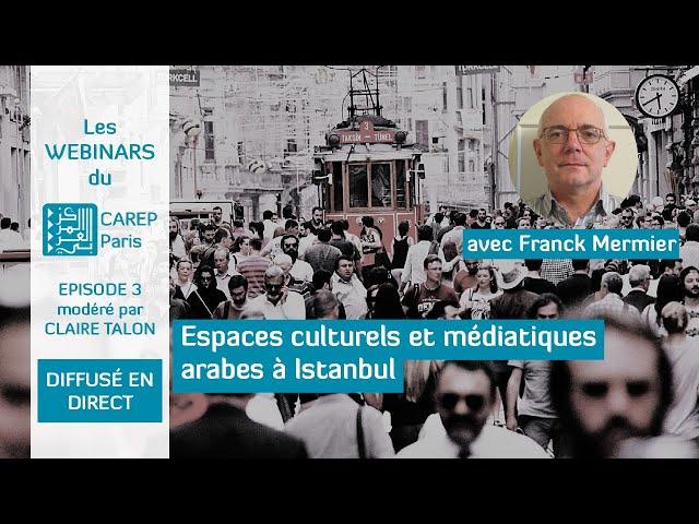 Webinar 3 : Espaces culturels et médiatiques arabes à Istanbul