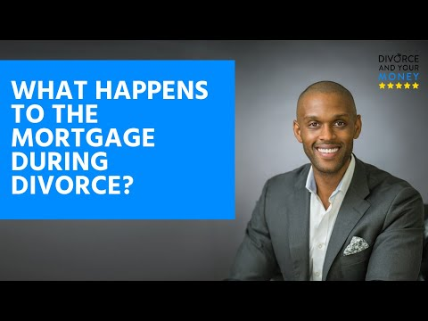 What happens to the mortgage during divorce?