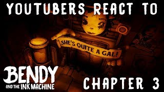 YouTubers React to Bendy and the Ink Machine (Chapter 3)