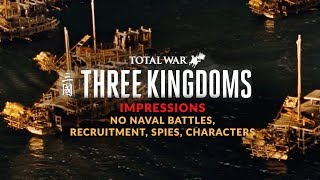 Total War: Three Kingdoms Impressions - NO NAVAL BATTLES, NEW RECRUITMENT SYSTEM, SPIES, CHARACTERS
