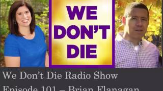 Episode 101 Cop & Afterlife believer Brian Flanagan shares story on We Don't Die Radio Show