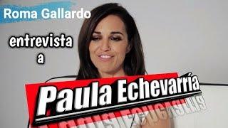 Entrevista a Paula Echevarría. Roma Gallardo entrevista a Paula Echevarría