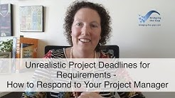 Unrealistic Project Deadlines for Requirements - How to Respond to Your Project Manager