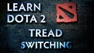 Learn Dota 2 - Tread Switching