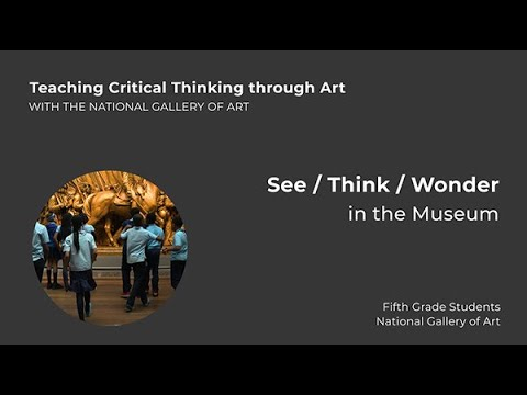 Teaching Critical Thinking through Art, 1.4: See/Think/Wonder in the Museum