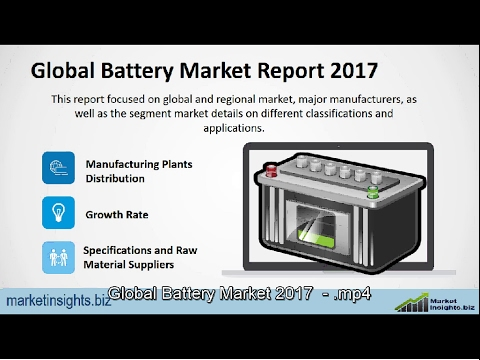Global Battery Market 2017,  Market Historical and Forecasts.