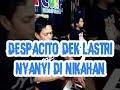 Despacito mashed up dek lastri jowo Nyanyi di acara nikahan di koplo josss banget