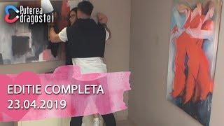 Puterea dragostei (23.04.2019) - Editie COMPLETA