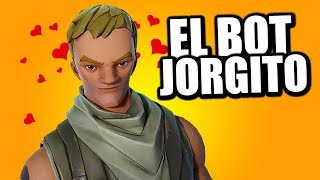 FORTNITE'S MOST TIERNO BOT ''JORGITO''