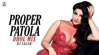 Proper Patola (Dhol Mix) | DJ Sagar | Namaste England | Arjun Kapoor | Parineeti Chopra | Badshah